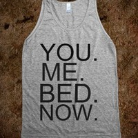 You. Me. Bed. Now