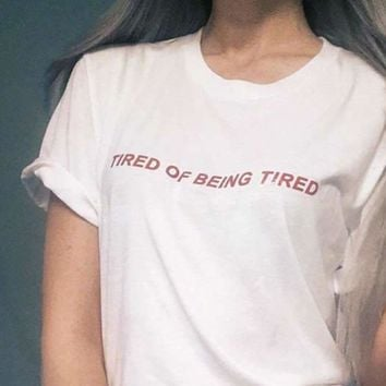 """""""Tired Of Being Tired"""" Tee"""
