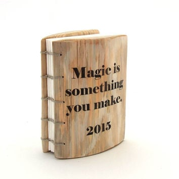 Magic is something you make 2015 Unique Journal Life Planner Bucket List Journal Sketchbook Diary Unique Gift for Him Gift for Her