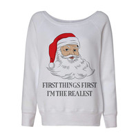 White Wideneck First Things First I'm The Realest Santa Ugly Oversized Ugly Christmas Sweatshirt Sweater Jumper Pullover