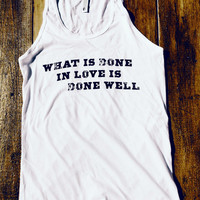 What is Done in Love is Done Well. -American Apparel Tank Top