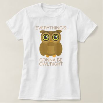 Everything's Gonna Be Owl'Right T-Shirt