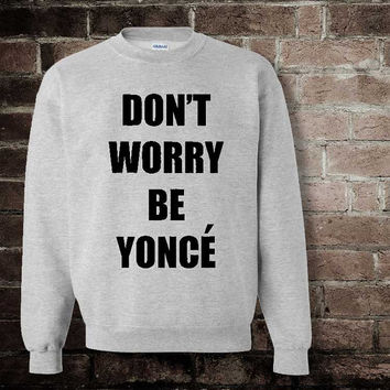 dont worry be yonce sweatshirt man for women amazing for you