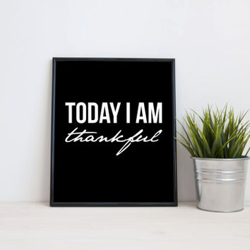 Today I am thankful, 8x10 digital print, black and white quote, instant printable poster, typography, download, wall art, modern, home decor
