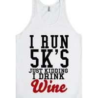 I run 5k's just kidding I drink Wine tank top tee t shirt | Tank Top | SKREENED