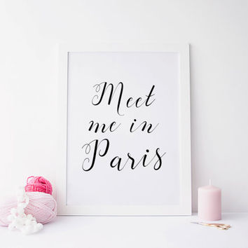 Printable art MEET me in PARIS print,printable quote,wall decor,home prints,meet me in paris print,paris print,wall decor,home print,art