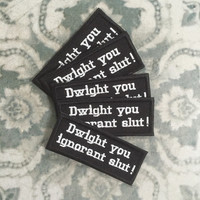 """The Office US Micheal Scott """"Dwight you ignorant slut"""" iron on patch, black and white embroidered patches"""