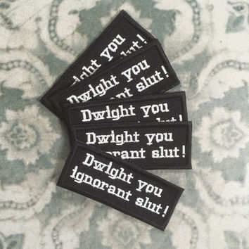 "The Office US Micheal Scott ""Dwight you ignorant slut"" iron on patch, black and white embroidered patches"