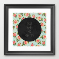 YOU ARE SO PRETTY - FLORAL Framed Art Print by Allyson Johnson