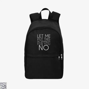 Let Me Put This In Spanish For You No, Funny Backpack