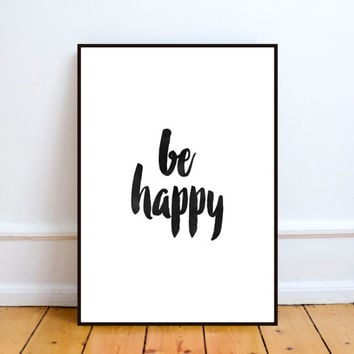 Be Happy, Digital Download, Wall Art, Quote Printable, Be Happy Printable, Be happy Print, Download Quote, Quote Art, Art Printable