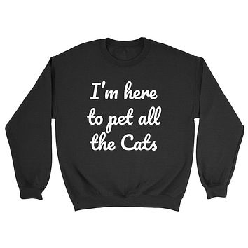 I'm here to pet all the cats funny cool cat lover birthday gift ideas for him for her  Crewneck Sweatshirt