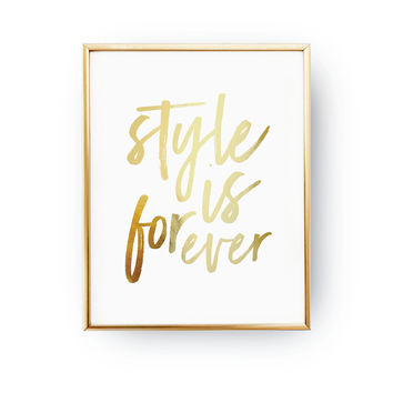 Style Is Forever Print, Quote Poster, Typography Print, Fashion Girl Poster, Real Gold Foil Print, Stylish Wall Decor, Fashion Chic Print