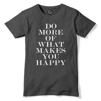 Do More of What makes you Happy Tshirt Motivational  T-Shirt retro Print T Shirt Typography Slogan Gift PP47