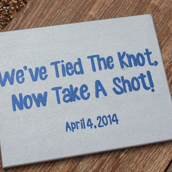 "Hand Painted Canvas - ""We've Tied The Knot, Now Take A Shot"" - CUSTOM ORDERS ONLY"