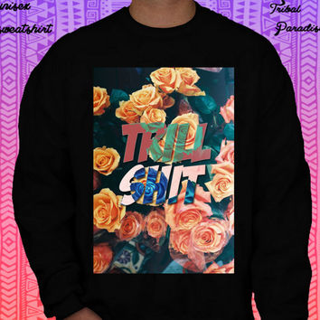 Trill Shit Crewneck Sweatshirt by TribalParadise on Etsy