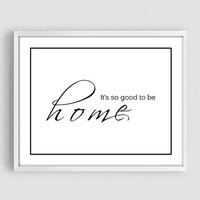 It's So Good To Be Home, Positive quotes, Inspirational print, Home Decor, Typography Poster