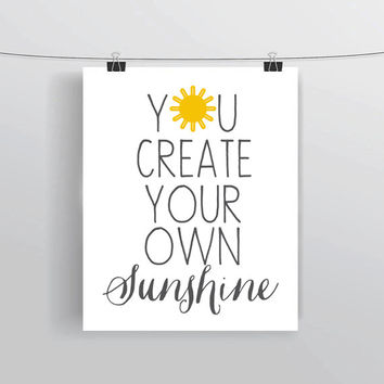 You Create Your Own Sunshine - typography quote wall art poster digital nursery home college inspirational print decor