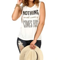 Sale-nothing Worth Having Comes Easy Tank
