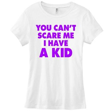 You Can't Scare Me I Have a Kid Womens T-shirt