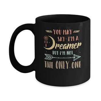 You May Say I'm A Dreamer But I'm Not The Only One Mug