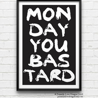 Monday You Bastard || typography art print, subway art, life quote, sign quote, inspirational print, black and white, minimalist art print