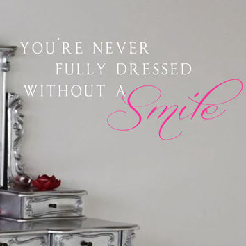 Wall Decal- You're never fully dressed without a smile Girls bedroom decor