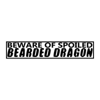 "2x11"" Beware of Spoiled Bearded Dragon Enclosure Vinyl Decal/Sign/Sticker"