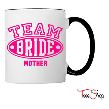 TEAM BRIDE - MOTHER Coffee & Tea Mug