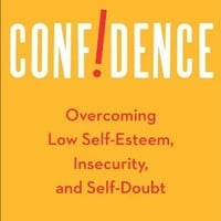 Confidence: Overcoming Low Self-Esteem, Insecurity, and Self-Doubt