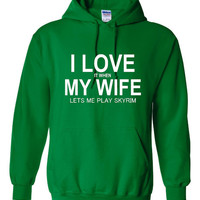 I love it When My Wife Lets Me Play SKYRIM Great Gamers I love My Wife Unisex Hoodie Small thru 5XL Sizes Great Gamer Gift