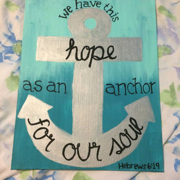 We have this hope as an anchor for our soul. Hebrews 6:19