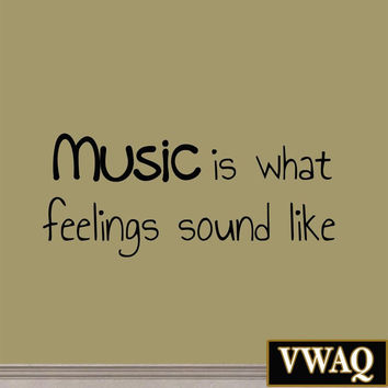 Music Is What Feelings Sound Like Vinyl Wall Decal Music Quotes VWAQ-4446