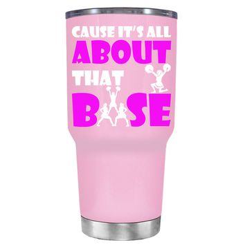 Cause its All About the Base on Pretty Pink 30 oz Tumbler Cup