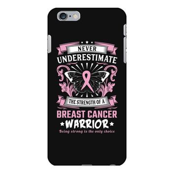 Never Underestimate The Strength Of A Breast Cancer Warrior iPhone 6 Plus/6s Plus Case