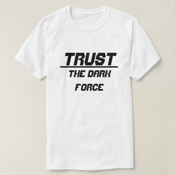 Trust the dark force T-Shirt