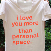 [out of stock]  I love you more than personal space | Colossal