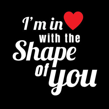 'I'm in Love with the Shape of You ' by sheeranstyle