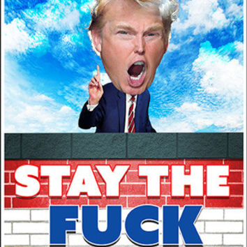 "TRUMP'S WALL ""Stay The F*** Out! #1 -Bumper Sticker"