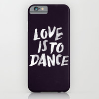 Love is to Dance iPhone & iPod Case by WEAREYAWN