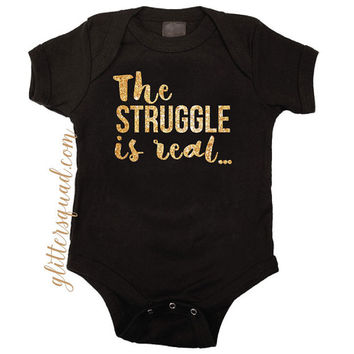 The Struggle is real Black Sparkle Creeper Onesuit  Infant & Toddler Onsie for Boy or Girl