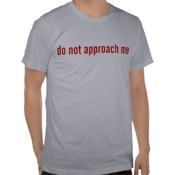 unapproachable tshirts from Zazzle.com