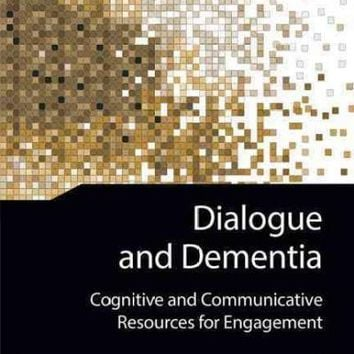 Dialogue and Dementia: Cognitive and Communicative Resources for Engagement