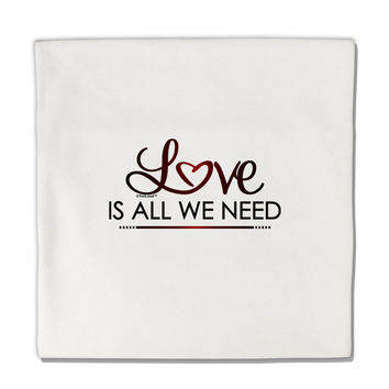 "Love Is All We Need Micro Fleece 14""x14"" Pillow Sham"