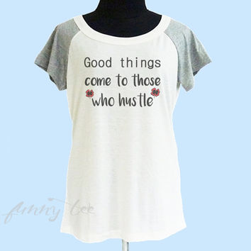 Good things come to those who hustle shirt wide neck tee** off white grey women t shirt size S M L XL **quote shirt **cute tshirts