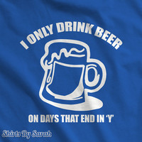 Beer Drinker Shirt - Funny T-Shirt Only Drink Days End In 'Y' Drinking Shirts Men's Women's Unisex
