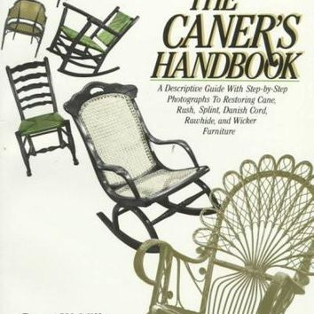 The Caner's Handbook: A Descriptive Guide With Step-By-Step Photographs for Restoring Cane, Rush, Splint, Danish Cord, Rawhide, and Wicker Furniture