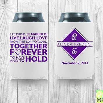"Personalized Wedding Koozies - ""Eat. Drink, Be Married! Live. Laugh. Love From This Day Forward Together Forever To Have and To Hold"