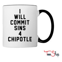 I will commit sins 4 chipotle Coffee & Tea Mug