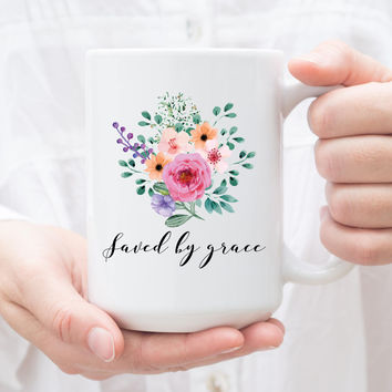 Saved By Grace - Coffee Mug, Ceramic mug, 11 or 15 Ounce Mug, Floral Christian Mug, Faith, unique gift under 20, Scripture, Christian Gift